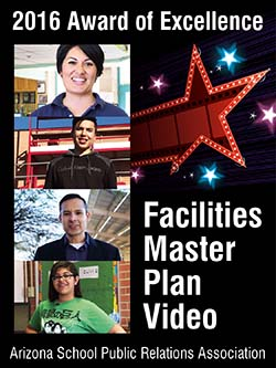 2016 Award of Excellence, Facilities Master Plan video, Arizona School Public Relations Association
