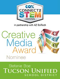 2015 Cox Connect2Stem Awards in partnership with AZ SciTech Creative Media Award Nominee, Stefanie Boe: Tucson Unified School District