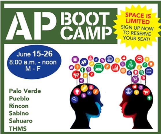 AP Boot Camp. Space is limited! Sign up now to reserve your seat! June 18 - June 29, 8 a.m. - noon, Monday - Friday. At Catalina, Palo Verde, Pueblo, Rincon, Sabino, Sahuaro, Santa Rita, Tucson High.