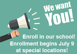 We Want You! Enroll in our school! Enrollment begins July 9 at special locations.